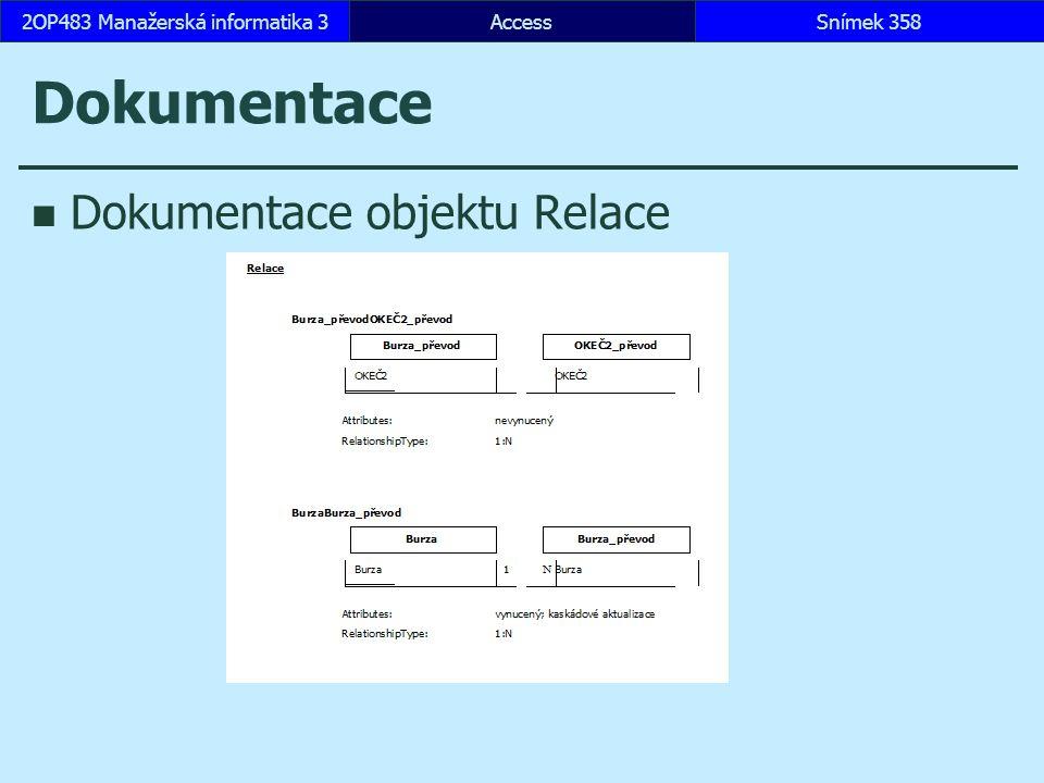 AccessSnímek 3582OP483 Manažerská informatika 3Snímek 358 Dokumentace Dokumentace objektu Relace