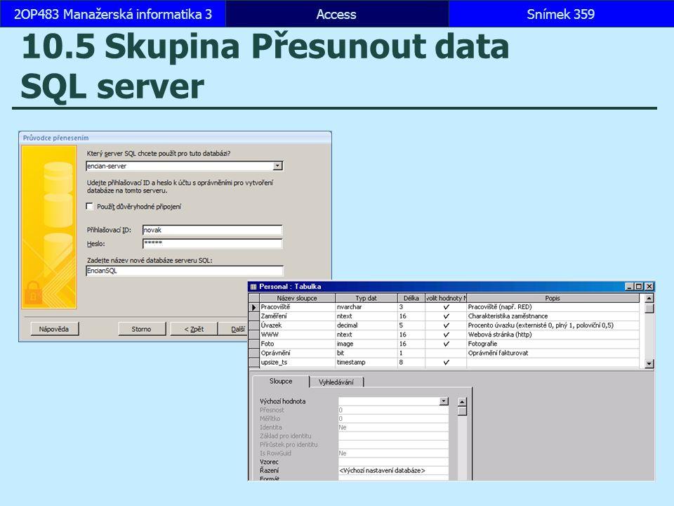 AccessSnímek 3592OP483 Manažerská informatika 3Snímek 359 10.5 Skupina Přesunout data SQL server