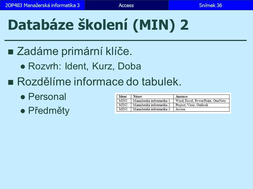 AccessSnímek 362OP483 Manažerská informatika 3 Databáze školení (MIN) 2 Zadáme primární klíče.