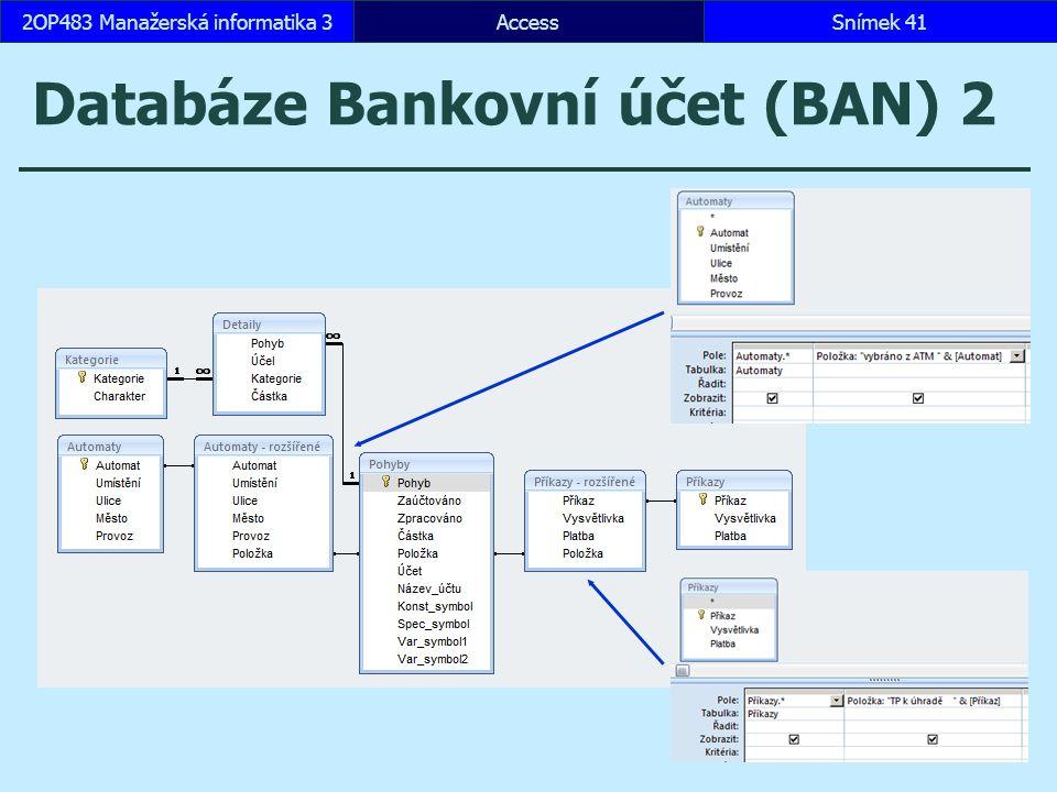 AccessSnímek 412OP483 Manažerská informatika 3 Databáze Bankovní účet (BAN) 2