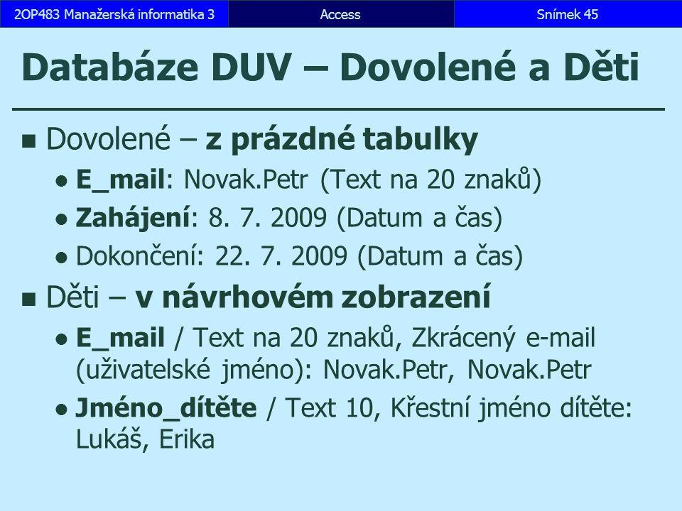 AccessSnímek 452OP483 Manažerská informatika 3 Databáze DUV – Dovolené a Děti Dovolené – z prázdné tabulky E_mail: Novak.Petr (Text na 20 znaků) Zahájení: 8.