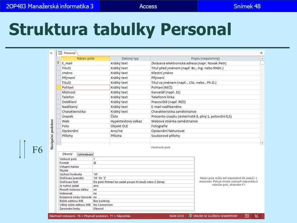 AccessSnímek 482OP483 Manažerská informatika 3 Struktura tabulky Personal F6