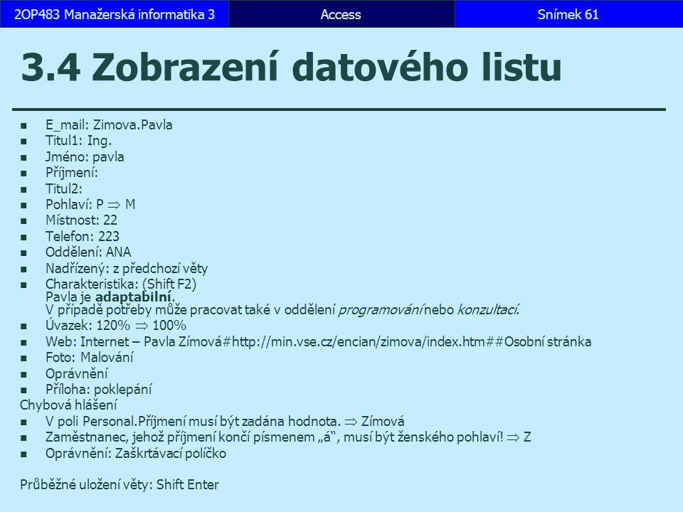 AccessSnímek 612OP483 Manažerská informatika 3 3.4 Zobrazení datového listu E_mail: Zimova.Pavla Titul1: Ing.