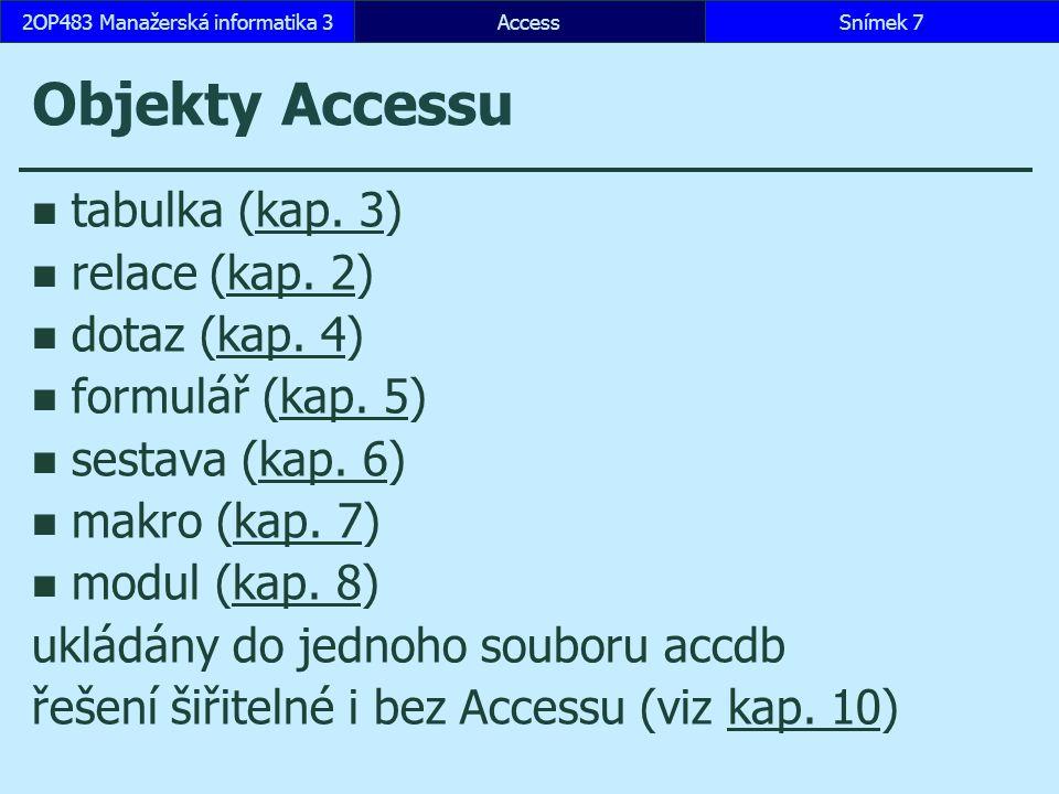 AccessSnímek 2182OP483 Manažerská informatika 3 6.6 Sestava bez duplikátů Soubor, Možnosti, Návrháři objektů, Formuláře či sestav, Šablona, Normální tabulka Personal Vytvořit, Sestava, Průvodce sestavou Personal: Jméno, Příjmení, E_mail, Místnost, Telefon, Oddělení: Oddělení_v prohlížení dat: Oddělení/Oddělení_v bez seskupení řazení dle Příjmení, Jména rozložení Blokové, na výšku styl Žádný název Telefonní seznam, zobrazení v náhledu