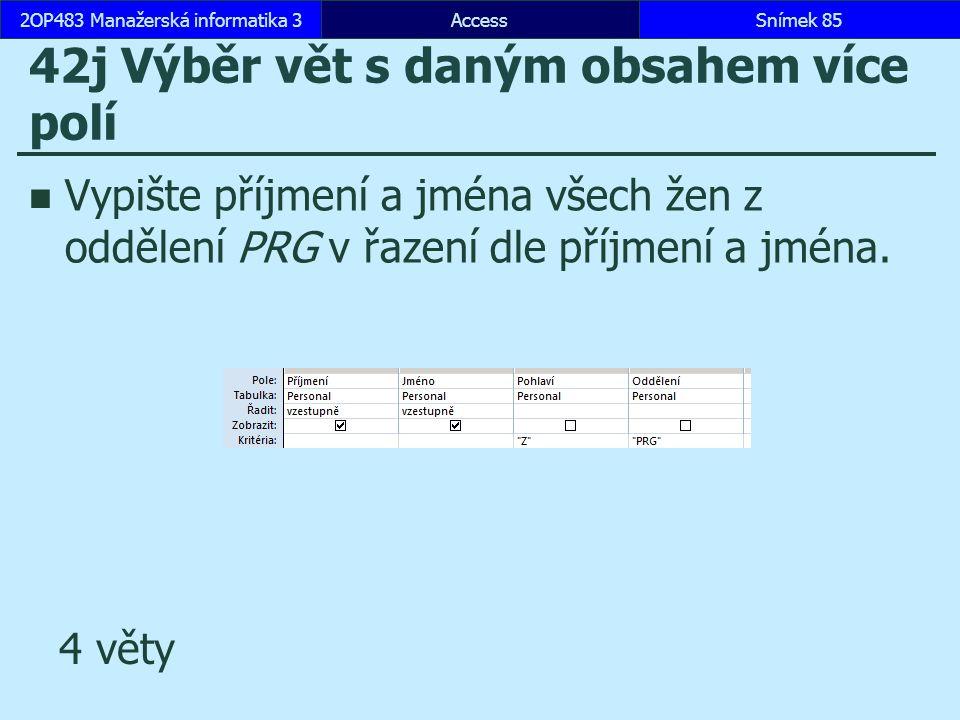 AccessSnímek 852OP483 Manažerská informatika 3Snímek 85 42j Výběr vět s daným obsahem více polí Vypište příjmení a jména všech žen z oddělení PRG v řazení dle příjmení a jména.