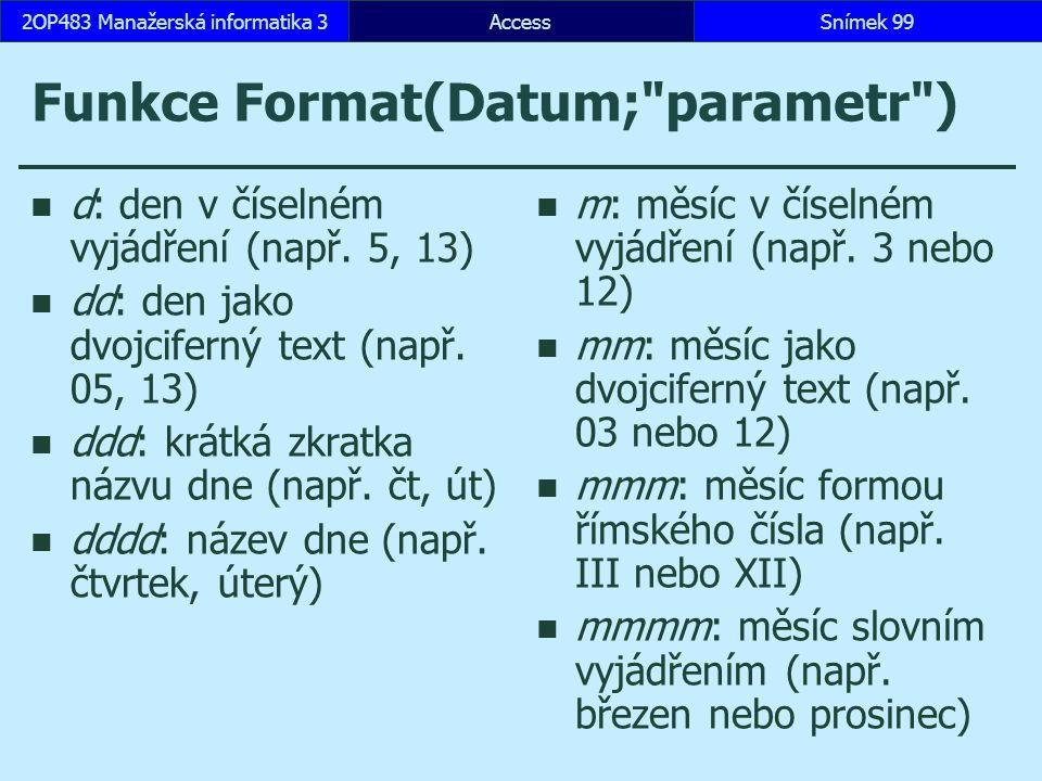 AccessSnímek 992OP483 Manažerská informatika 3 Funkce Format(Datum; parametr ) d: den v číselném vyjádření (např.