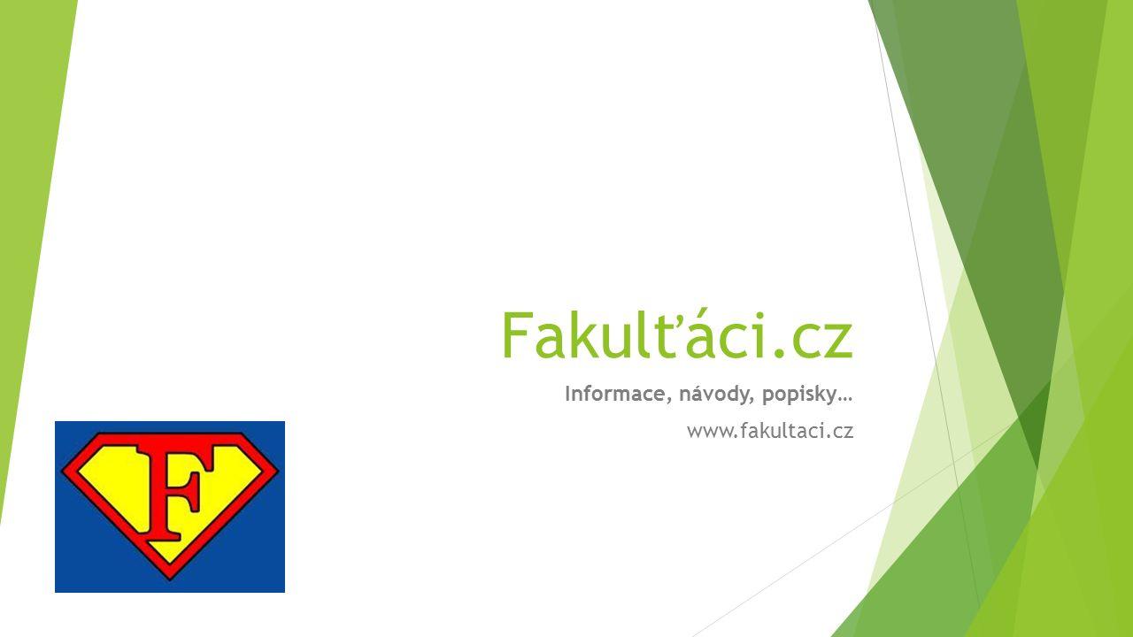 Fakulťáci.cz Informace, návody, popisky… www.fakultaci.cz