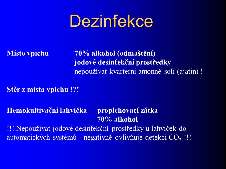 Dezinfekce Místo vpichu 70% alkohol (odmaštění) jodové desinfekční prostředky nepoužívat kvarterní amonné soli (ajatin) ! Stěr z místa vpichu !?! Hemo