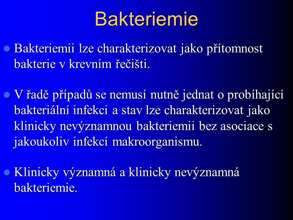 Bakteriemie Bakteriemii lze charakterizovat jako přítomnost bakterie v krevním řečišti. Bakteriemii lze charakterizovat jako přítomnost bakterie v kre
