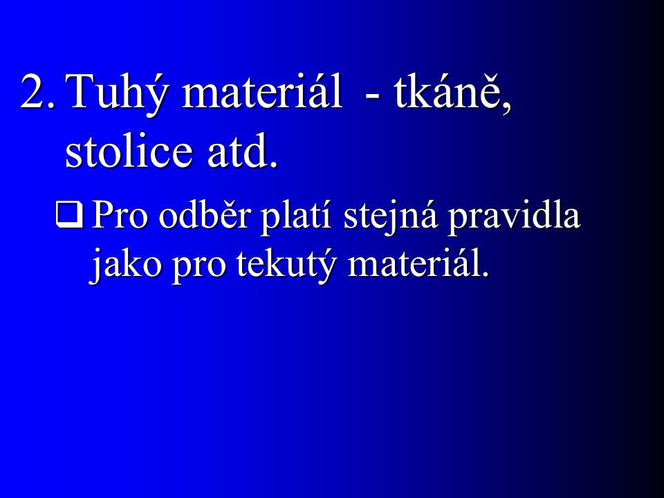 2.Tuhý materiál - tkáně, stolice atd.  Pro odběr platí stejná pravidla jako pro tekutý materiál.