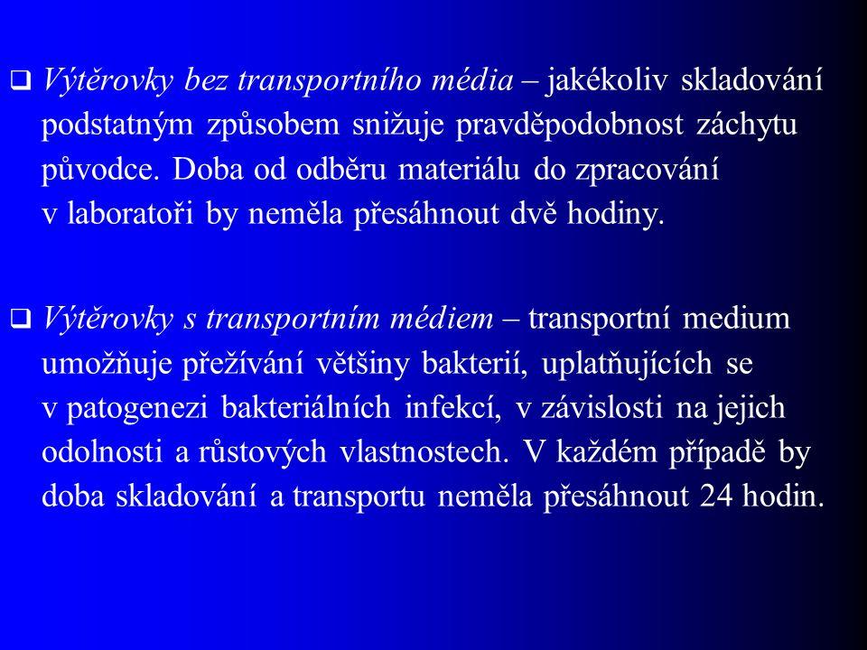  Výtěrovky bez transportního média – jakékoliv skladování podstatným způsobem snižuje pravděpodobnost záchytu původce. Doba od odběru materiálu do zp