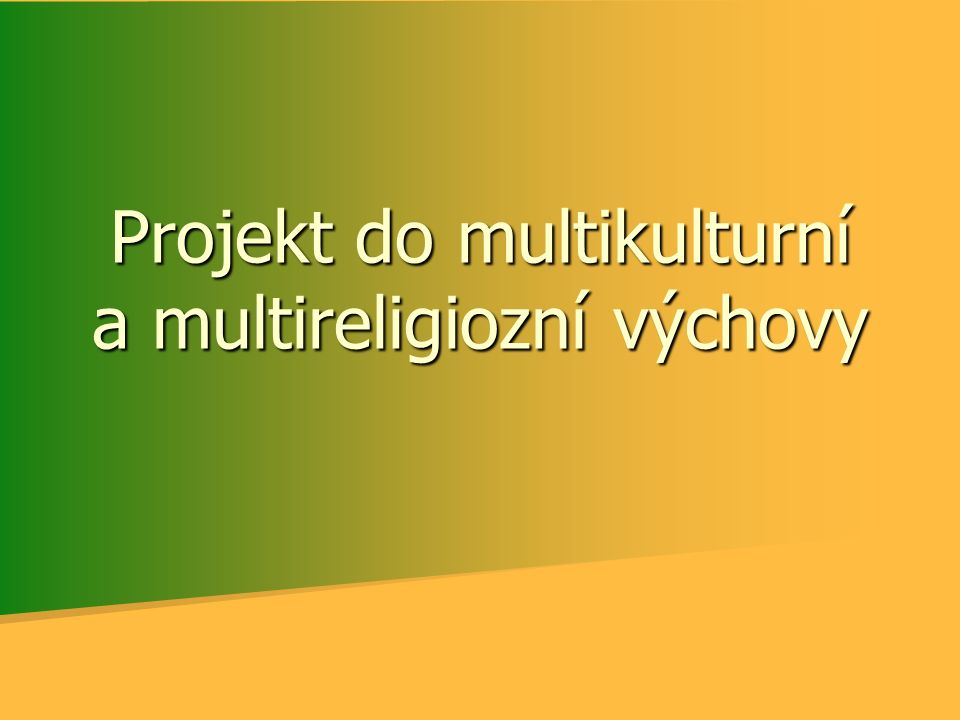 Projekt do multikulturní a multireligiozní výchovy