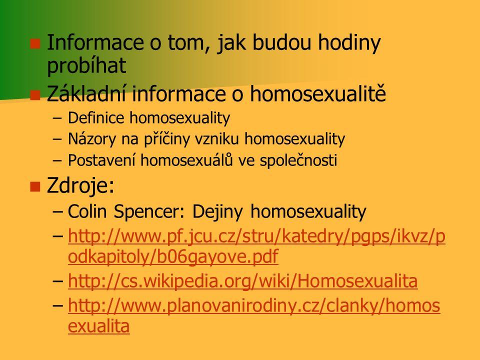 Informace o tom, jak budou hodiny probíhat Základní informace o homosexualitě – –Definice homosexuality – –Názory na příčiny vzniku homosexuality – –P