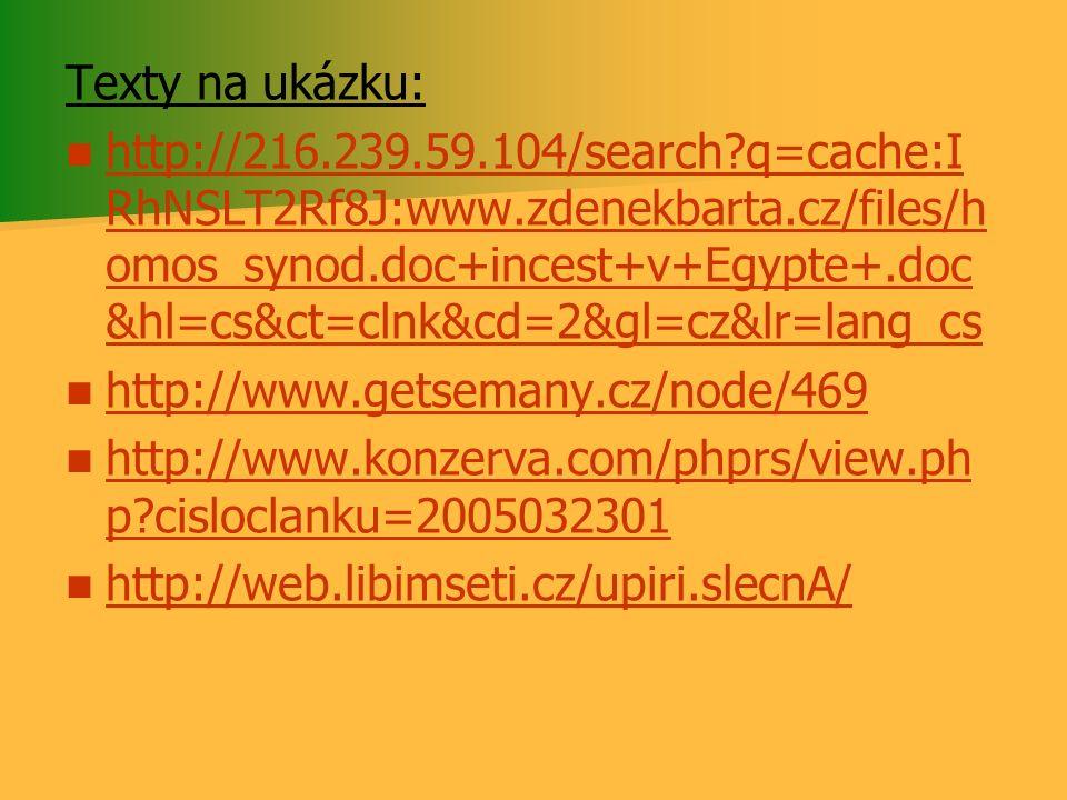 Texty na ukázku: http://216.239.59.104/search?q=cache:I RhNSLT2Rf8J:www.zdenekbarta.cz/files/h omos_synod.doc+incest+v+Egypte+.doc &hl=cs&ct=clnk&cd=2