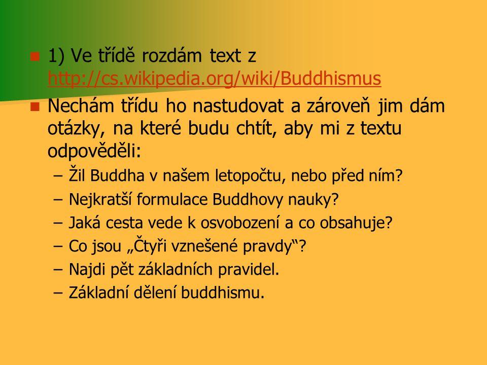 1) Ve třídě rozdám text z http://cs.wikipedia.org/wiki/Buddhismus http://cs.wikipedia.org/wiki/Buddhismus Nechám třídu ho nastudovat a zároveň jim dám