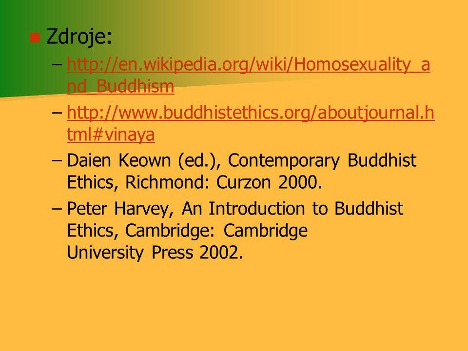 Zdroje: – –http://en.wikipedia.org/wiki/Homosexuality_a nd_Buddhismhttp://en.wikipedia.org/wiki/Homosexuality_a nd_Buddhism – –http://www.buddhistethi