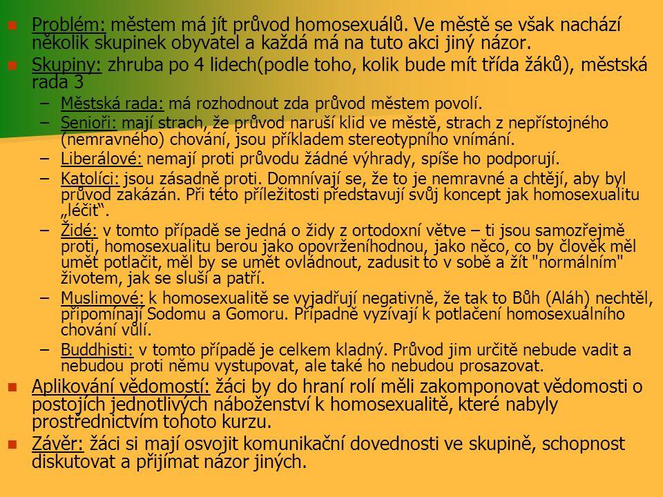 Problém: městem má jít průvod homosexuálů. Ve městě se však nachází několik skupinek obyvatel a každá má na tuto akci jiný názor. Skupiny: zhruba po 4