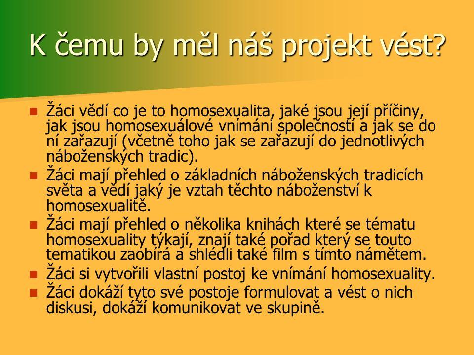 K čemu by měl náš projekt vést? Žáci vědí co je to homosexualita, jaké jsou její příčiny, jak jsou homosexuálové vnímáni společností a jak se do ní za