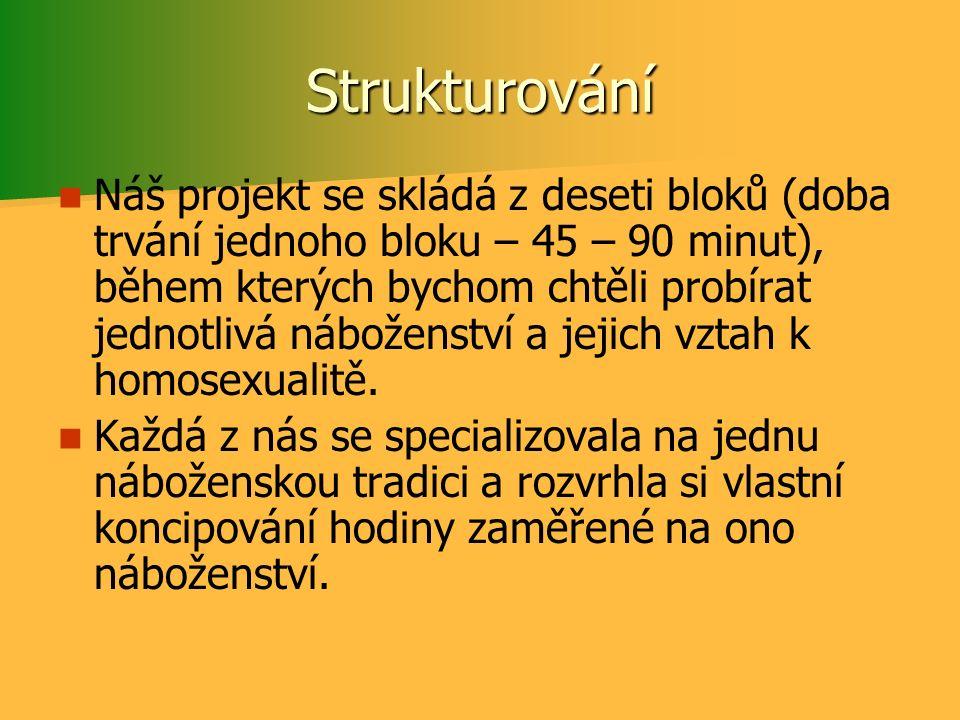 Strukturování Náš projekt se skládá z deseti bloků (doba trvání jednoho bloku – 45 – 90 minut), během kterých bychom chtěli probírat jednotlivá nábože