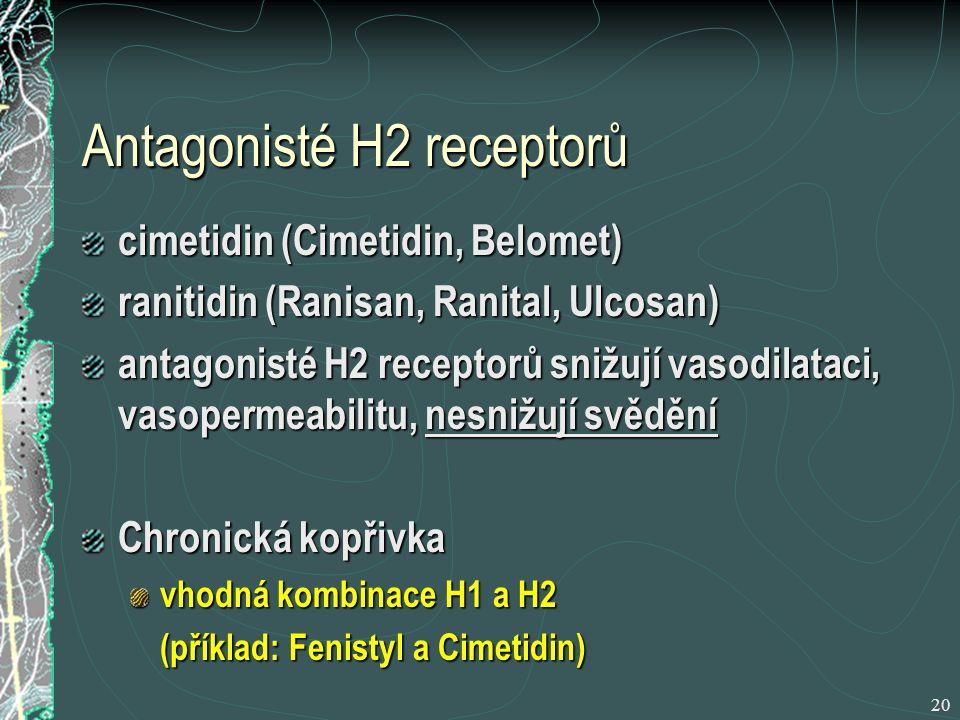 20 Antagonisté H2 receptorů cimetidin (Cimetidin, Belomet) ranitidin (Ranisan, Ranital, Ulcosan) antagonisté H2 receptorů snižují vasodilataci, vasopermeabilitu, nesnižují svědění Chronická kopřivka vhodná kombinace H1 a H2 (příklad: Fenistyl a Cimetidin)