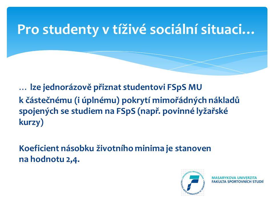 … lze jednorázově přiznat studentovi FSpS MU k částečnému (i úplnému) pokrytí mimořádných nákladů spojených se studiem na FSpS (např. povinné lyžařské