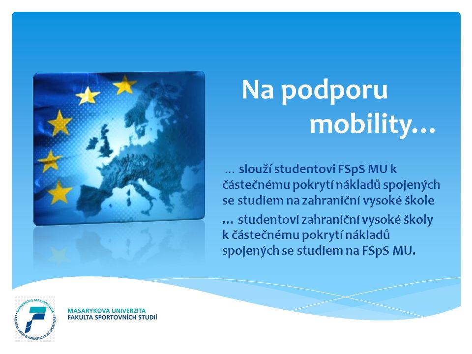 Na podporu mobility… … slouží studentovi FSpS MU k částečnému pokrytí nákladů spojených se studiem na zahraniční vysoké škole … studentovi zahraniční vysoké školy k částečnému pokrytí nákladů spojených se studiem na FSpS MU.