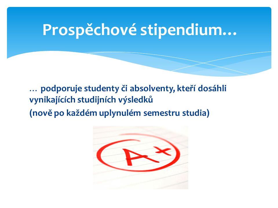 … podporuje studenty či absolventy, kteří dosáhli vynikajících studijních výsledků ( nově po každém uplynulém semestru studia ) Prospěchové stipendium…