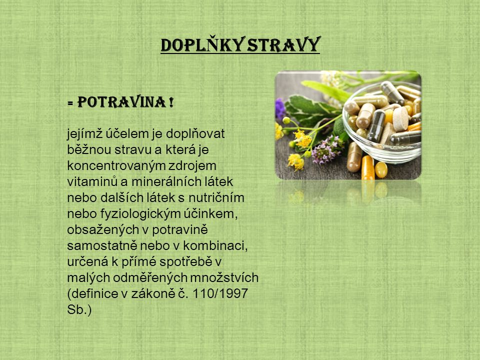 DOPL Ň KY STRAVY = potravina ! jejímž účelem je doplňovat běžnou stravu a která je koncentrovaným zdrojem vitaminů a minerálních látek nebo dalších lá