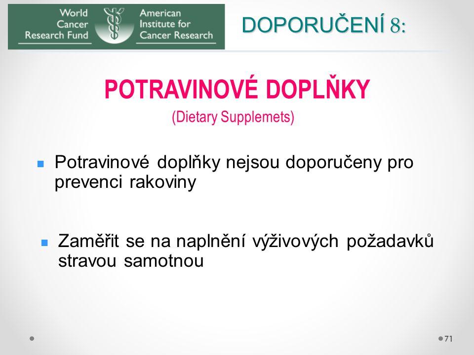 DOPORUČENÍ 8: 71 POTRAVINOVÉ DOPLŇKY Potravinové doplňky nejsou doporučeny pro prevenci rakoviny (Dietary Supplemets) Zaměřit se na naplnění výživovýc