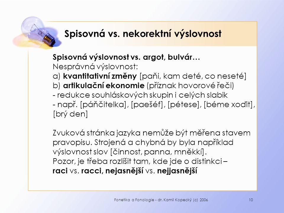 Fonetika a Fonologie - dr. Kamil Kopecký (c) 200610 Spisovná vs. nekorektní výslovnost Spisovná výslovnost vs. argot, bulvár… Nesprávná výslovnost: a)