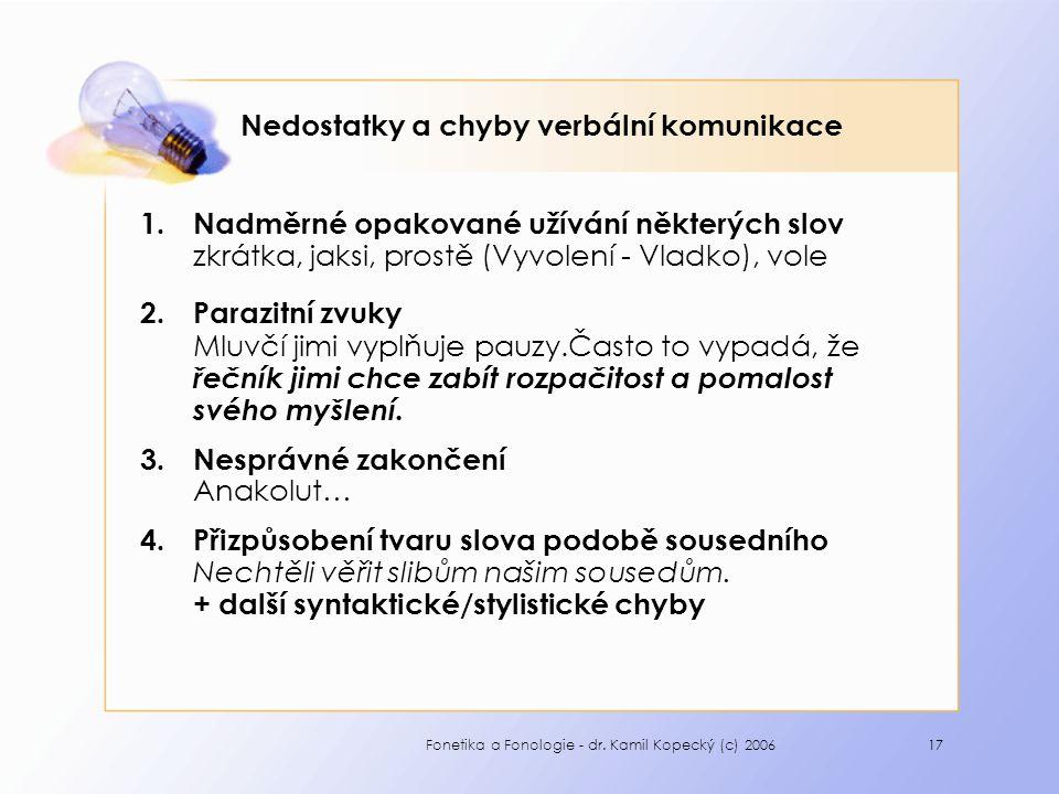 Fonetika a Fonologie - dr. Kamil Kopecký (c) 200617 Nedostatky a chyby verbální komunikace 1.Nadměrné opakované užívání některých slov zkrátka, jaksi,