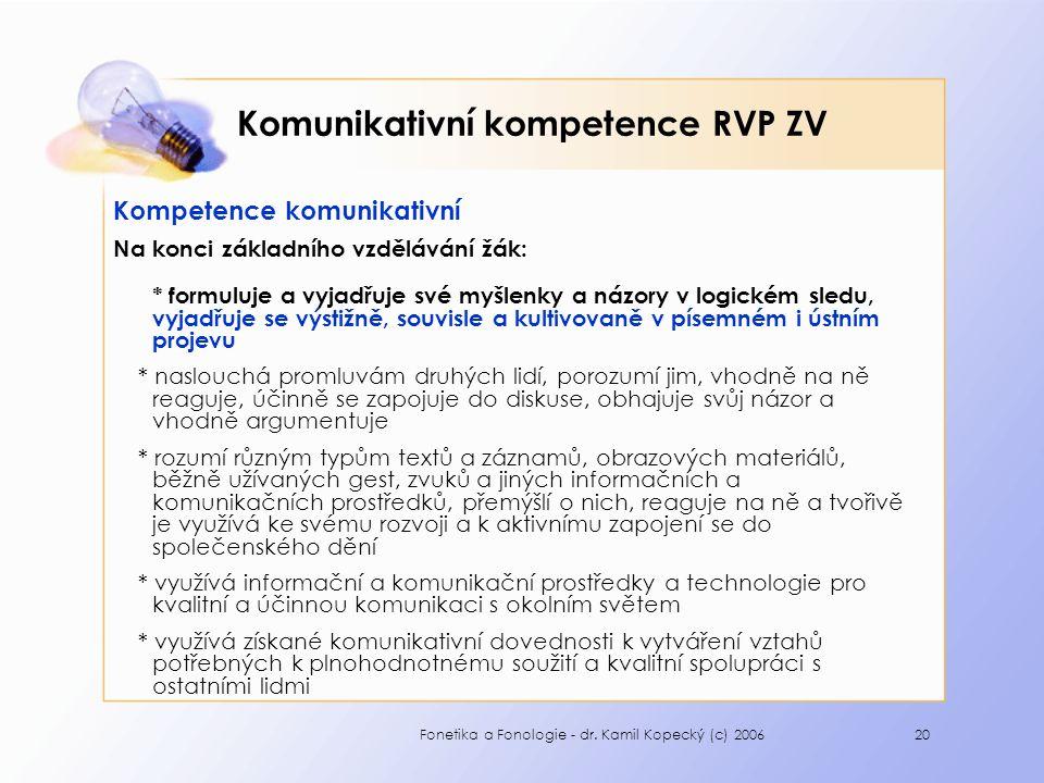 Fonetika a Fonologie - dr. Kamil Kopecký (c) 200620 Komunikativní kompetence RVP ZV Kompetence komunikativní Na konci základního vzdělávání žák: * for