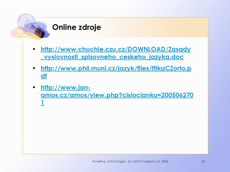 Fonetika a Fonologie - dr. Kamil Kopecký (c) 200622 Online zdroje http://www.chuchle.czu.cz/DOWNLOAD/Zasady _vyslovnosti_spisovneho_ceskeho_jazyka.doc
