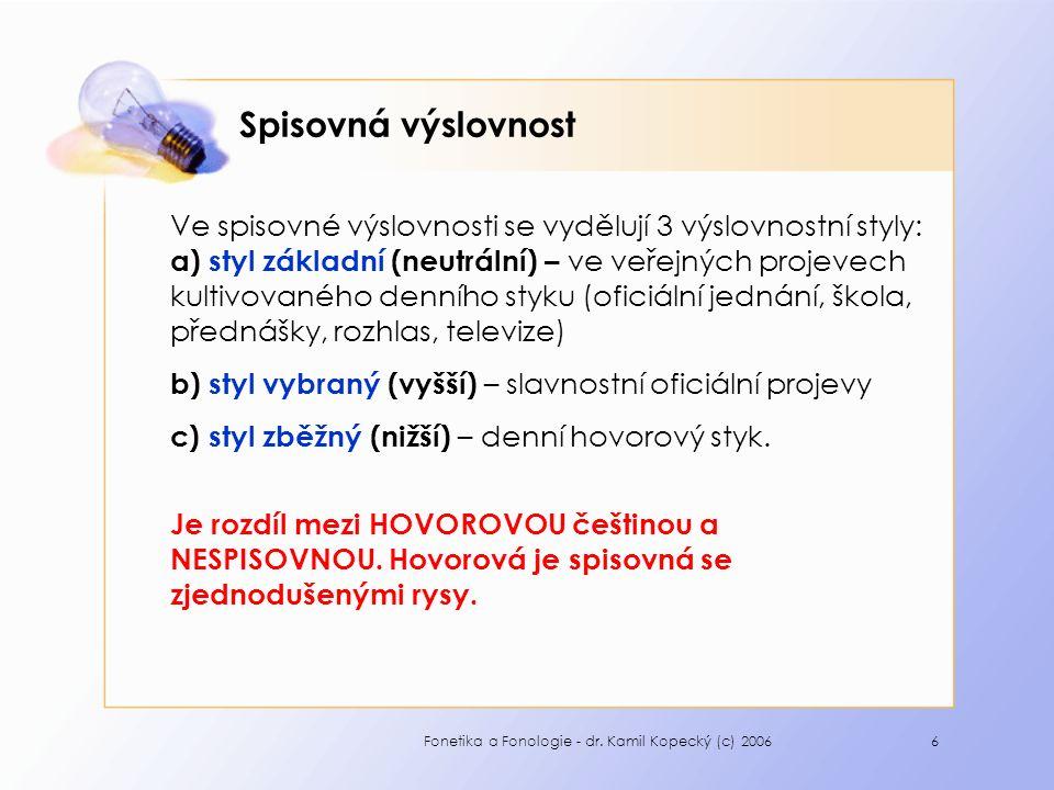 Fonetika a Fonologie - dr. Kamil Kopecký (c) 20066 Spisovná výslovnost Ve spisovné výslovnosti se vydělují 3 výslovnostní styly: a) styl základní (neu