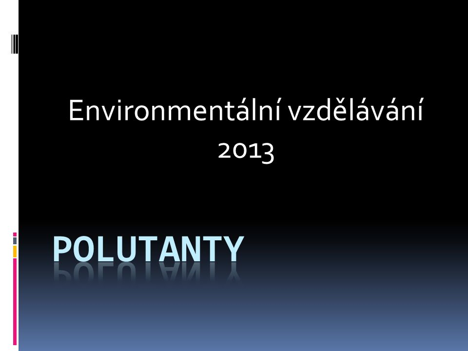 Polutanty Polutant je plynná, tekutá či pevná chemická látka, která má v určitých koncentracích a délce působení škodlivý vliv na živé organismy.