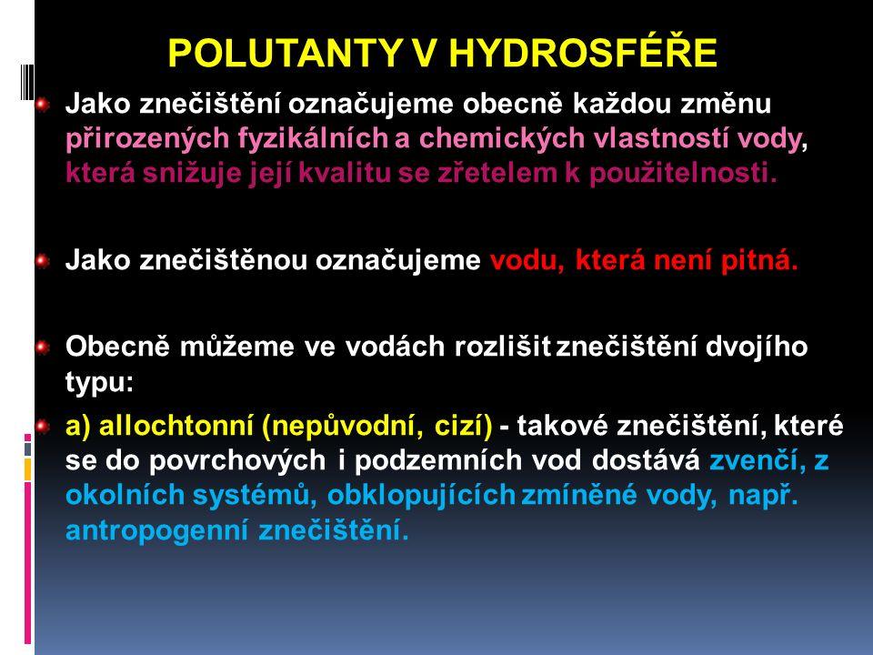 POLUTANTY V HYDROSFÉŘE Jako znečištění označujeme obecně každou změnu přirozených fyzikálních a chemických vlastností vody, která snižuje její kvalitu