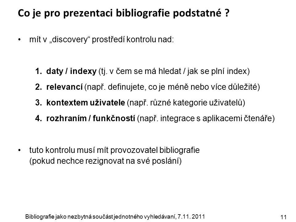 """Bibliografie jako nezbytná součást jednotného vyhledávaní, 7.11. 2011 11 Co je pro prezentaci bibliografie podstatné ? mít v """"discovery"""" prostředí kon"""