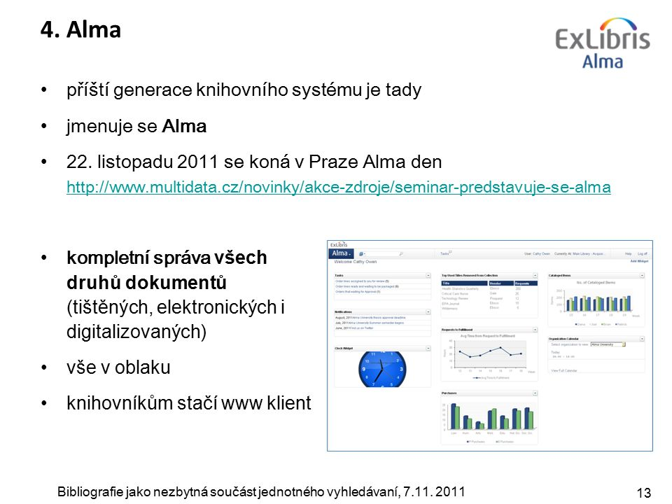 Bibliografie jako nezbytná součást jednotného vyhledávaní, 7.11. 2011 13 4. Alma příští generace knihovního systému je tady jmenuje se Alma 22. listop