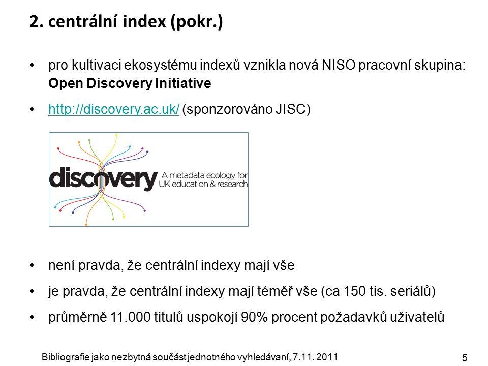 Bibliografie jako nezbytná součást jednotného vyhledávaní, 7.11. 2011 5 2. centrální index (pokr.) pro kultivaci ekosystému indexů vznikla nová NISO p