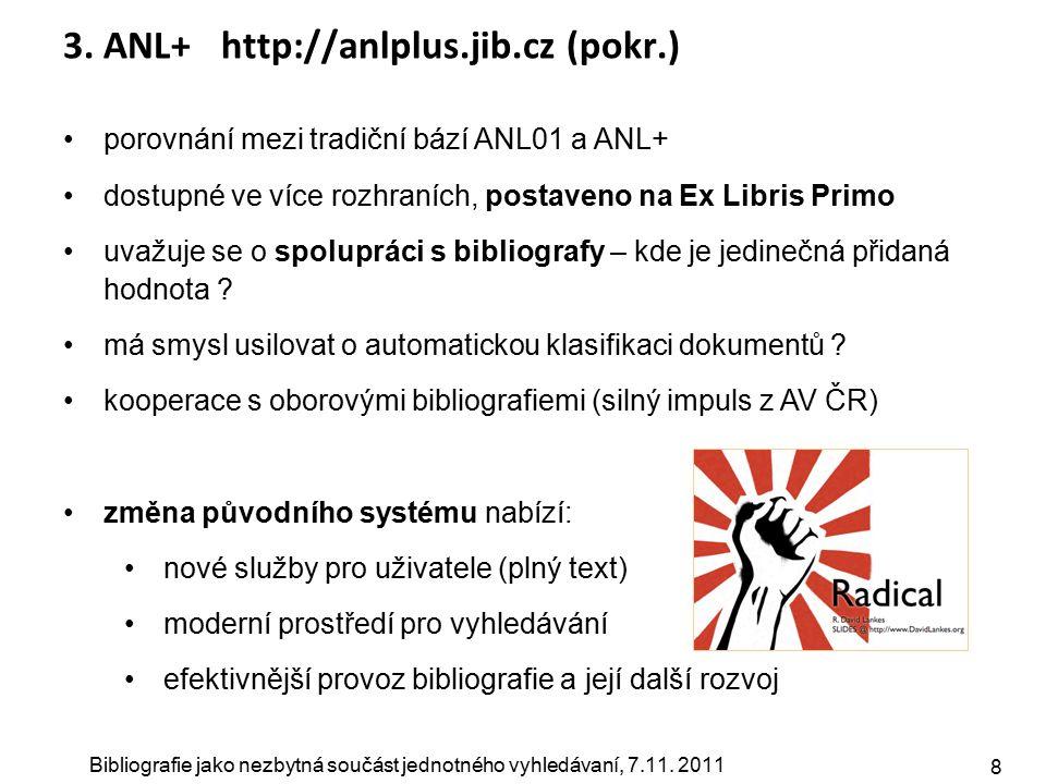 Bibliografie jako nezbytná součást jednotného vyhledávaní, 7.11. 2011 8 3. ANL+ http://anlplus.jib.cz (pokr.) porovnání mezi tradiční bází ANL01 a ANL
