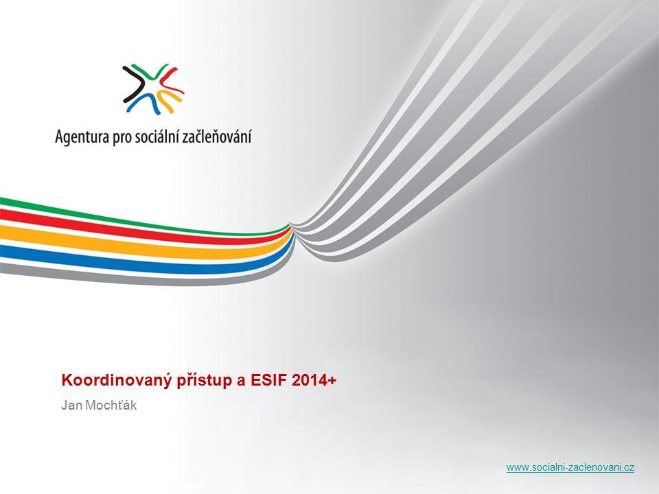www.socialni-zaclenovani.cz Koordinovaný přístup a ESIF 2014+ Jan Mochťák