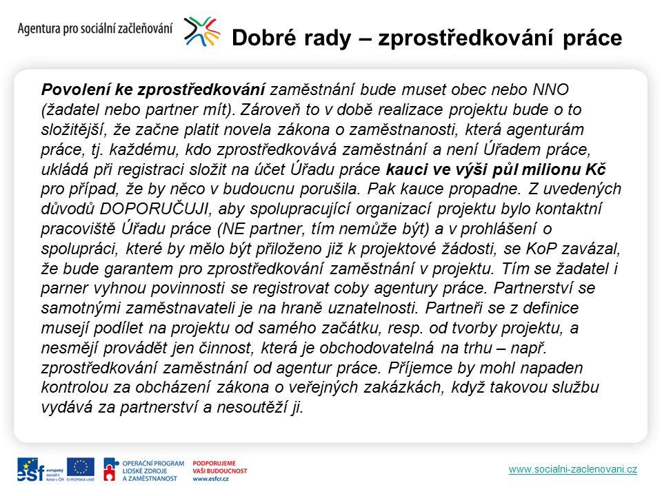 www.socialni-zaclenovani.cz Dobré rady – zprostředkování práce Povolení ke zprostředkování zaměstnání bude muset obec nebo NNO (žadatel nebo partner mít).