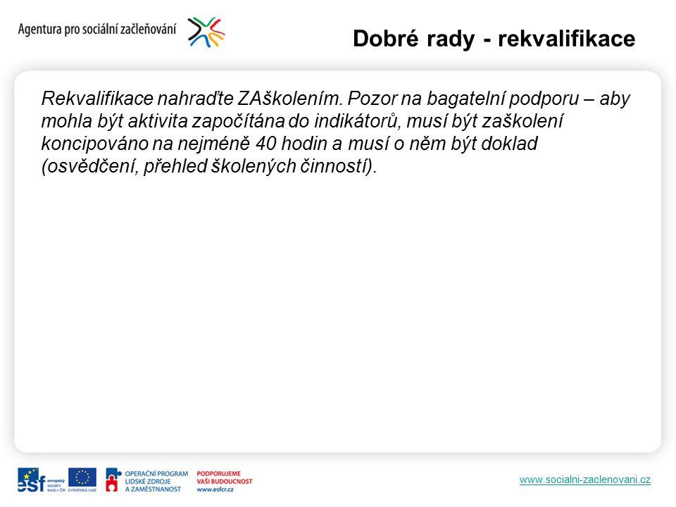 www.socialni-zaclenovani.cz Dobré rady - rekvalifikace Rekvalifikace nahraďte ZAškolením. Pozor na bagatelní podporu – aby mohla být aktivita započítá