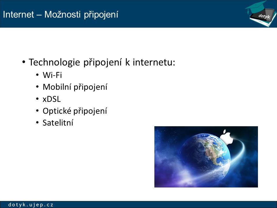 Internet – Možnosti připojení Technologie připojení k internetu: Wi-Fi Mobilní připojení xDSL Optické připojení Satelitní