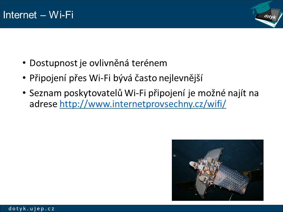 Internet – Wi-Fi Dostupnost je ovlivněná terénem Připojení přes Wi-Fi bývá často nejlevnější Seznam poskytovatelů Wi-Fi připojení je možné najít na adrese http://www.internetprovsechny.cz/wifi/http://www.internetprovsechny.cz/wifi/