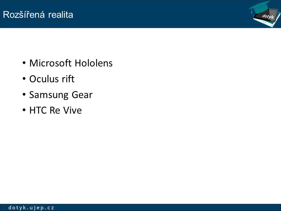 Rozšířená realita Microsoft Hololens Oculus rift Samsung Gear HTC Re Vive