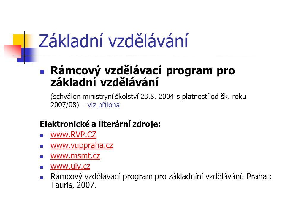 Základní vzdělávání Rámcový vzdělávací program pro základní vzdělávání (schválen ministryní školství 23.8. 2004 s platností od šk. roku 2007/08) – viz