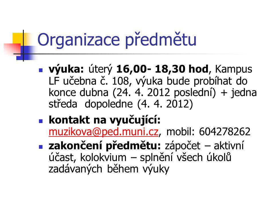 Organizace předmětu výuka: úterý 16,00- 18,30 hod, Kampus LF učebna č. 108, výuka bude probíhat do konce dubna (24. 4. 2012 poslední) + jedna středa d