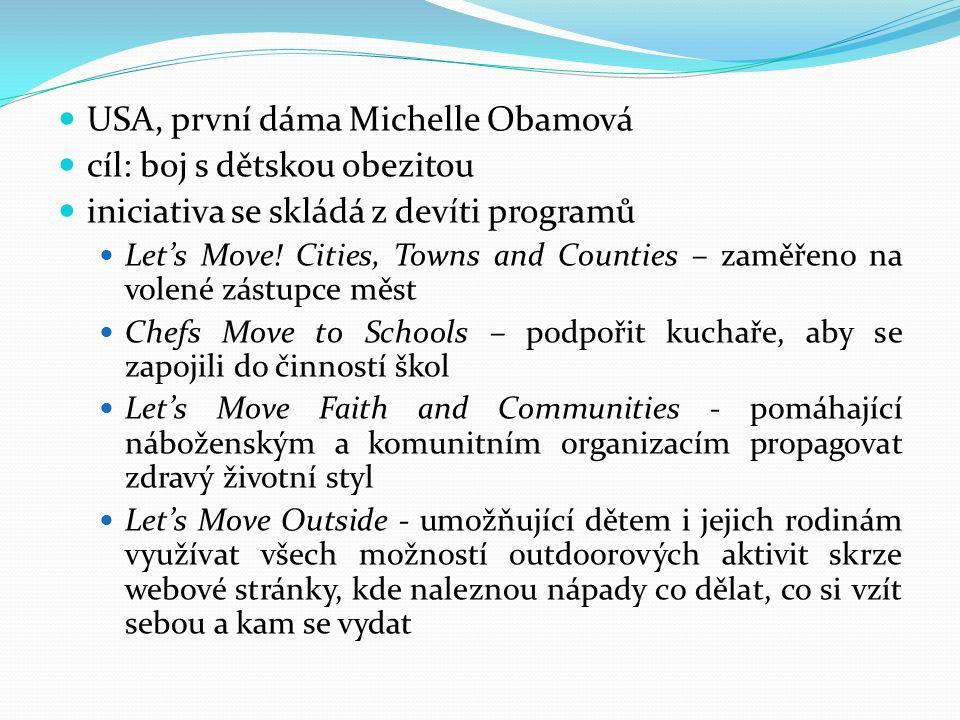 USA, první dáma Michelle Obamová cíl: boj s dětskou obezitou iniciativa se skládá z devíti programů Let's Move! Cities, Towns and Counties – zaměřeno