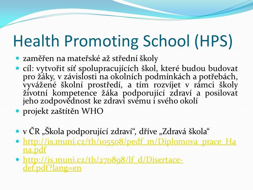 Health Promoting School (HPS) zaměřen na mateřské až střední školy cíl: vytvořit síť spolupracujících škol, které budou budovat pro žáky, v závislosti